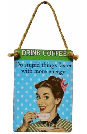 Drink Coffee Mini Sign