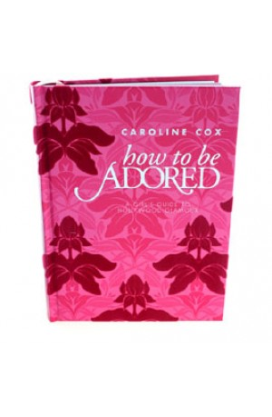 How to be Adored Hardback Book by Caroline Cox