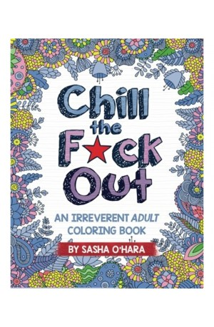 Chill the F*ck Out A Swear Word Adult Colouring Book